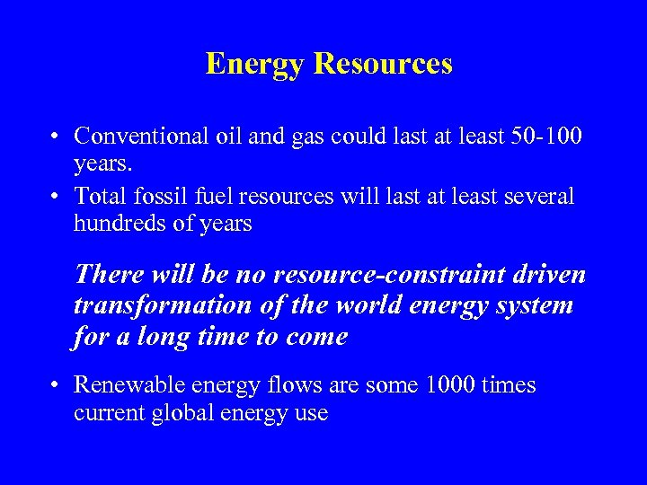 Energy Resources • Conventional oil and gas could last at least 50 -100 years.
