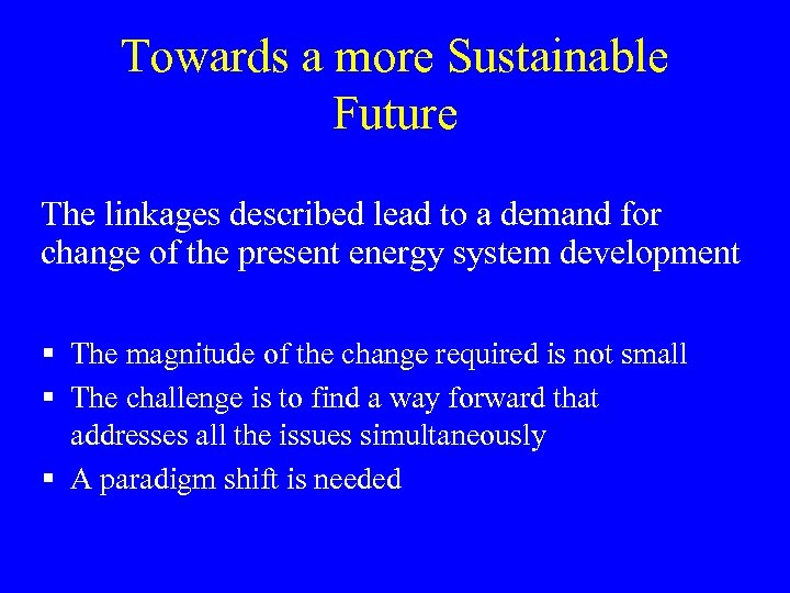 Towards a more Sustainable Future The linkages described lead to a demand for change