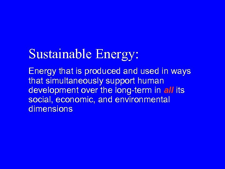 Sustainable Energy: Energy that is produced and used in ways that simultaneously support human