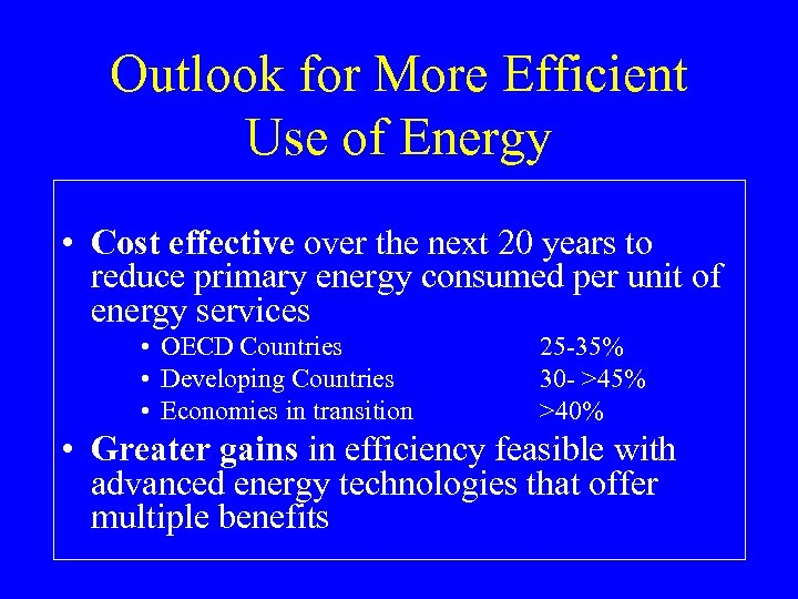 Outlook for More Efficient Use of Energy • Cost effective over the next 20