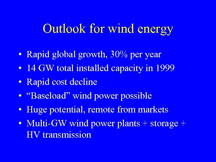Outlook for wind energy • • • Rapid global growth, 30% per year 14