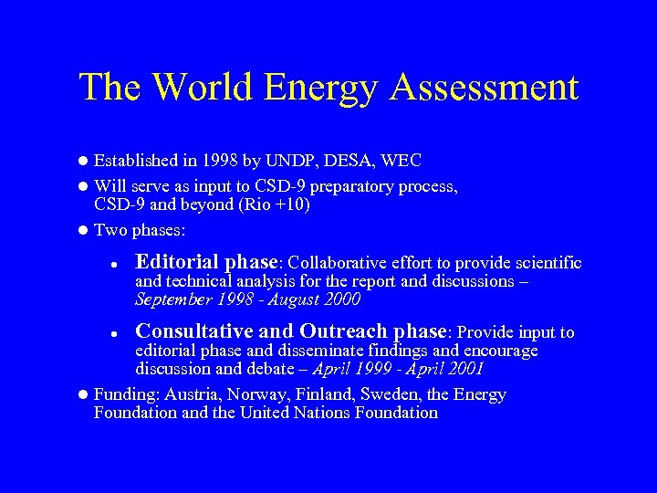 The World Energy Assessment Established in 1998 by UNDP, DESA, WEC l Will serve