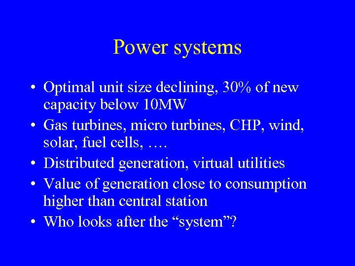 Power systems • Optimal unit size declining, 30% of new capacity below 10 MW