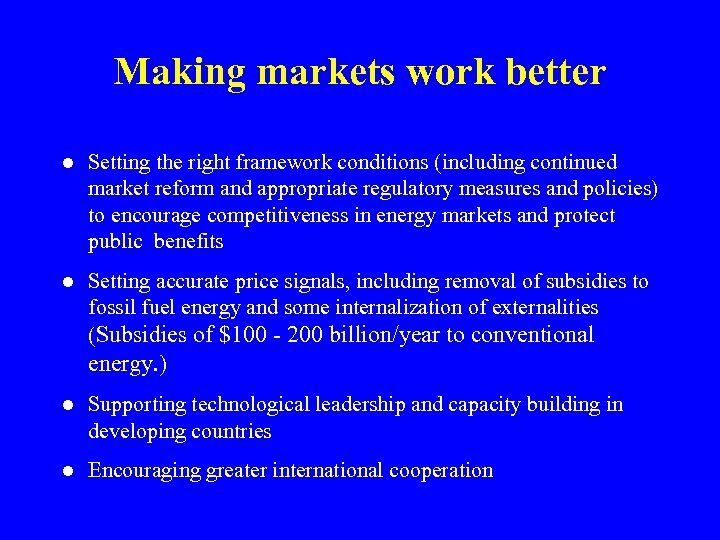 Making markets work better l Setting the right framework conditions (including continued market reform