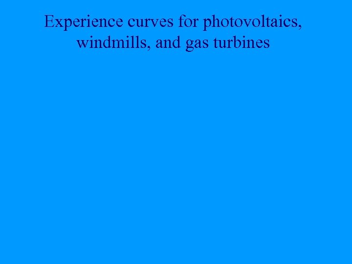 Experience curves for photovoltaics, windmills, and gas turbines