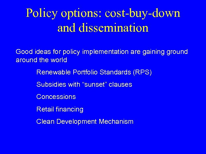 Policy options: cost-buy-down and dissemination Good ideas for policy implementation are gaining ground around