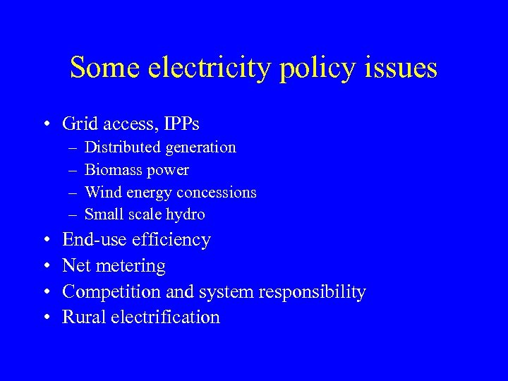 Some electricity policy issues • Grid access, IPPs – – • • Distributed generation