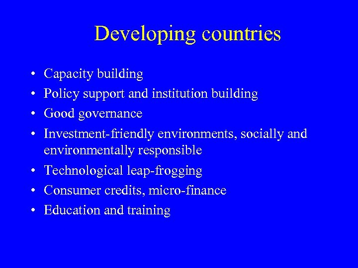 Developing countries • • Capacity building Policy support and institution building Good governance Investment-friendly