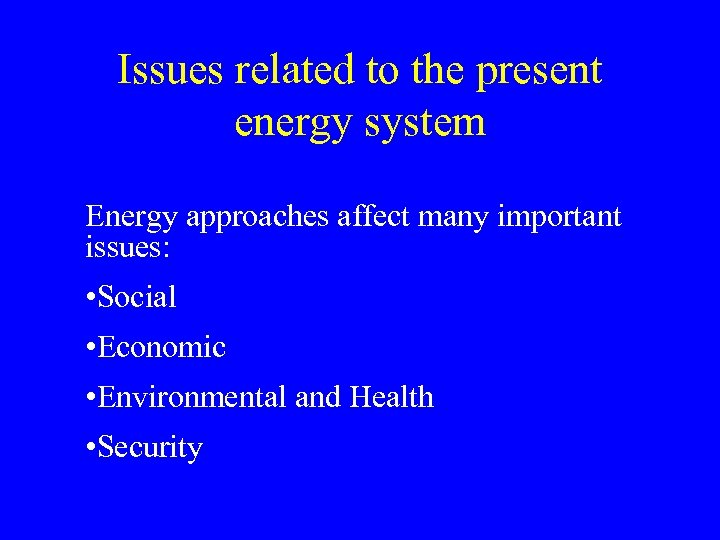 Issues related to the present energy system Energy approaches affect many important issues: •