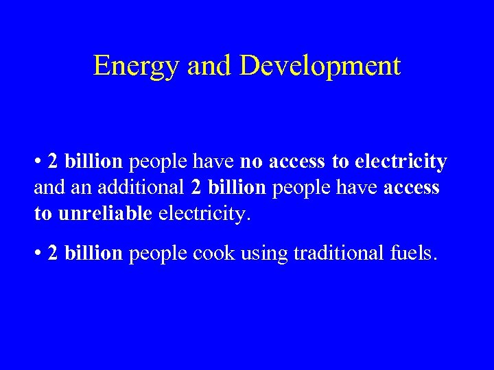 Energy and Development • 2 billion people have no access to electricity and an