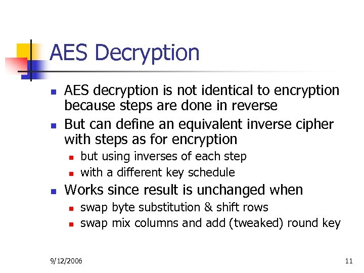 AES Decryption n n AES decryption is not identical to encryption because steps are