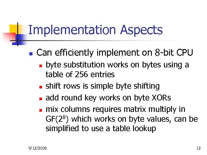 Implementation Aspects n Can efficiently implement on 8 -bit CPU n n byte substitution