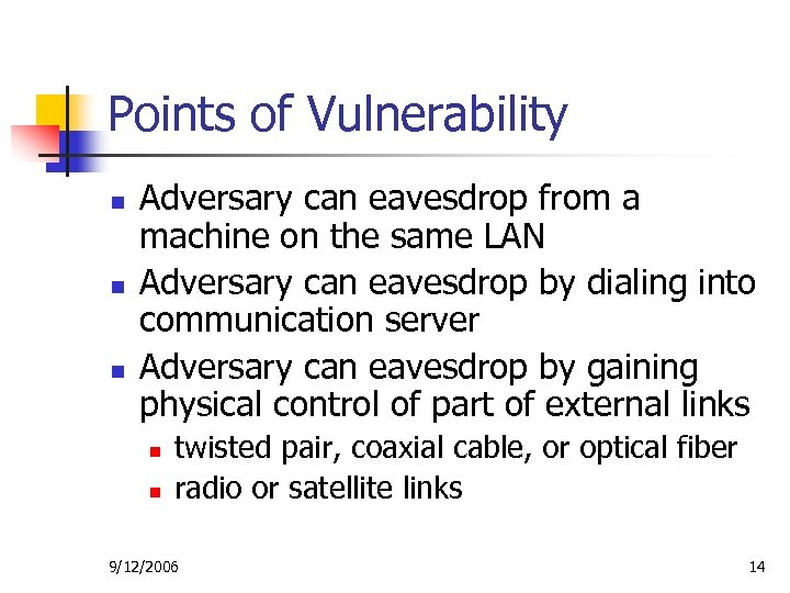 Points of Vulnerability n n n Adversary can eavesdrop from a machine on the