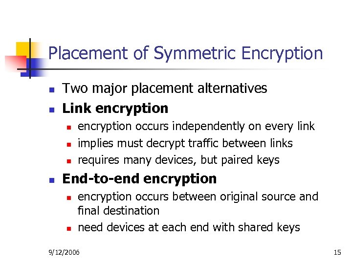 Placement of Symmetric Encryption n n Two major placement alternatives Link encryption n n