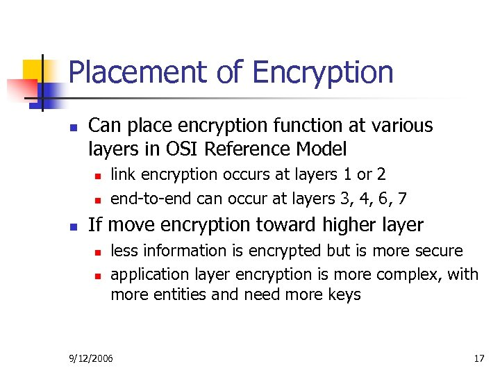 Placement of Encryption n Can place encryption function at various layers in OSI Reference