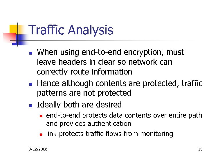 Traffic Analysis n n n When using end-to-end encryption, must leave headers in clear