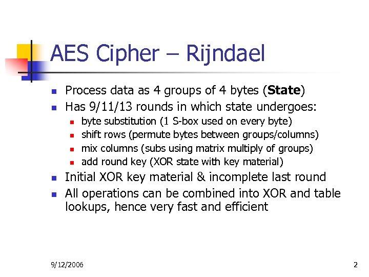 AES Cipher – Rijndael n n Process data as 4 groups of 4 bytes