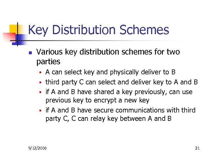 Key Distribution Schemes n Various key distribution schemes for two parties A can select