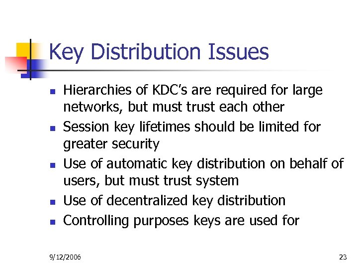 Key Distribution Issues n n n Hierarchies of KDC's are required for large networks,