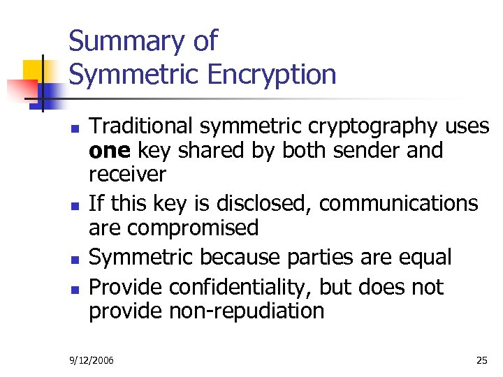 Summary of Symmetric Encryption n n Traditional symmetric cryptography uses one key shared by