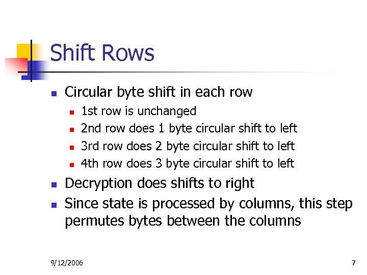 Shift Rows n Circular byte shift in each row n n n 1 st