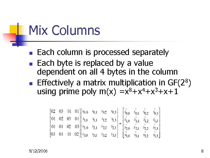 Mix Columns n n n Each column is processed separately Each byte is replaced