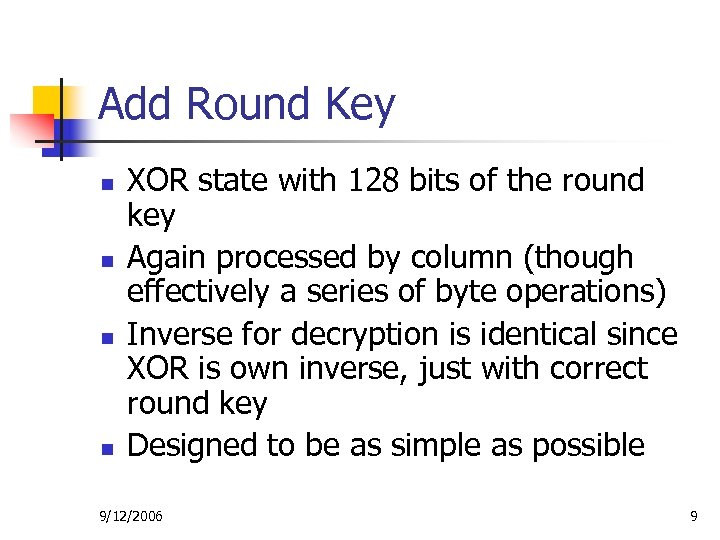 Add Round Key n n XOR state with 128 bits of the round key