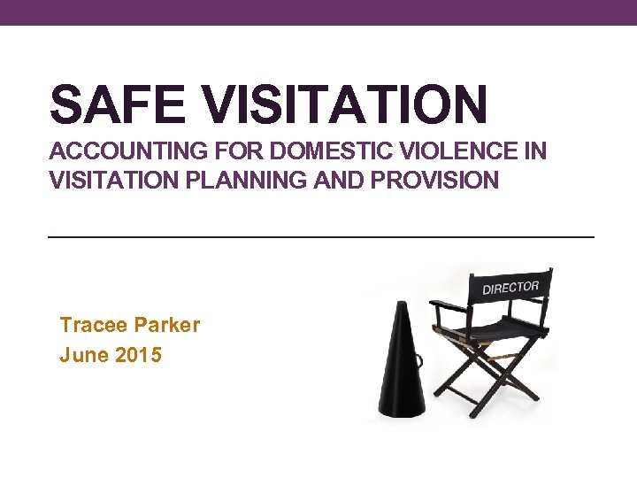 SAFE VISITATION ACCOUNTING FOR DOMESTIC VIOLENCE IN VISITATION PLANNING AND PROVISION Tracee Parker June