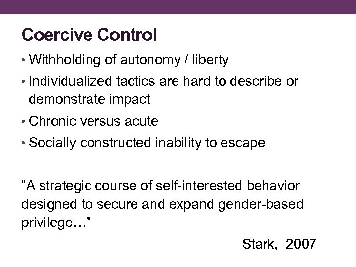 Coercive Control • Withholding of autonomy / liberty • Individualized tactics are hard to