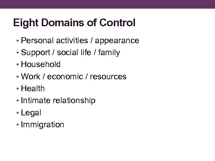 Eight Domains of Control • Personal activities / appearance • Support / social life