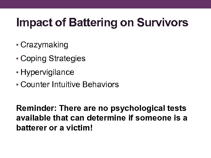Impact of Battering on Survivors • Crazymaking • Coping Strategies • Hypervigilance • Counter