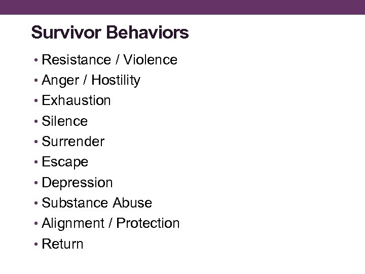 Survivor Behaviors • Resistance / Violence • Anger / Hostility • Exhaustion • Silence