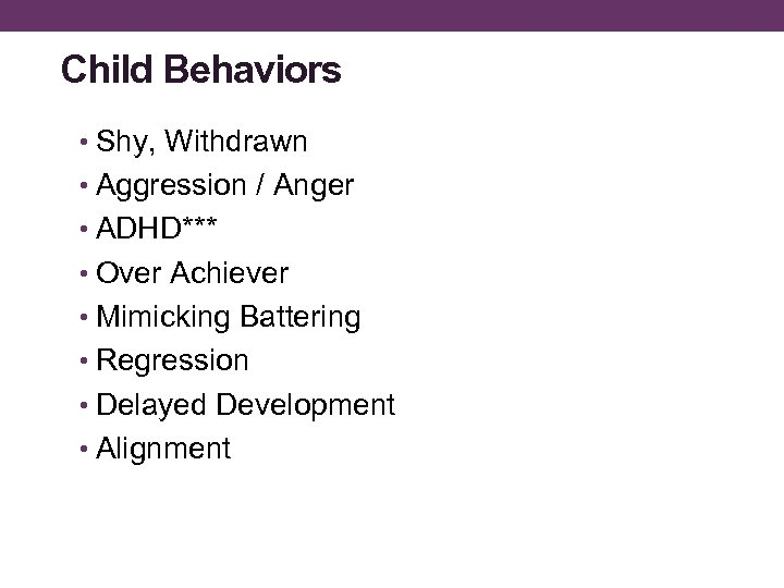 Child Behaviors • Shy, Withdrawn • Aggression / Anger • ADHD*** • Over Achiever