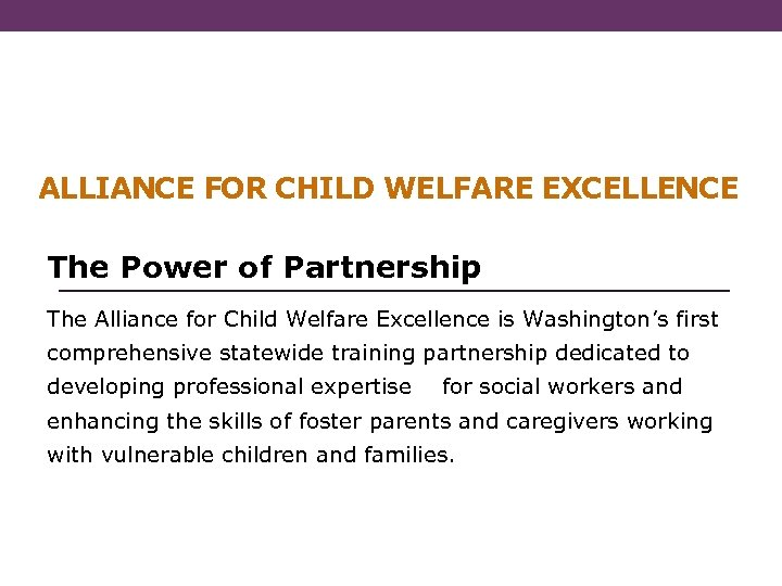 ALLIANCE FOR CHILD WELFARE EXCELLENCE The Power of Partnership The Alliance for Child Welfare