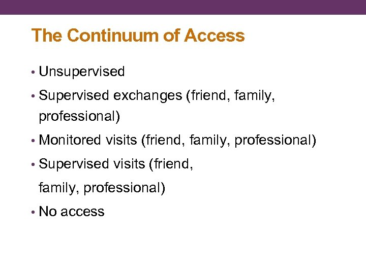 The Continuum of Access • Unsupervised • Supervised exchanges (friend, family, professional) • Monitored