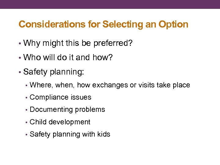 Considerations for Selecting an Option • Why might this be preferred? • Who will
