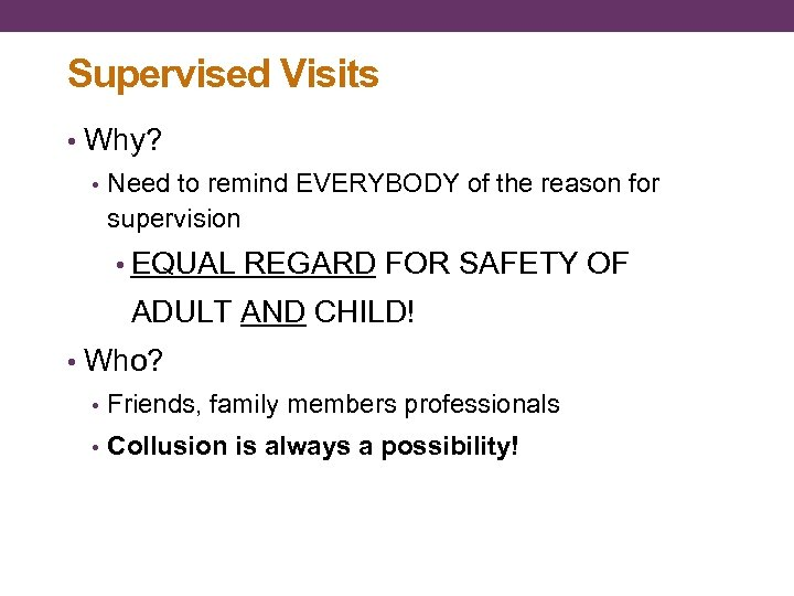 Supervised Visits • Why? • Need to remind EVERYBODY of the reason for supervision
