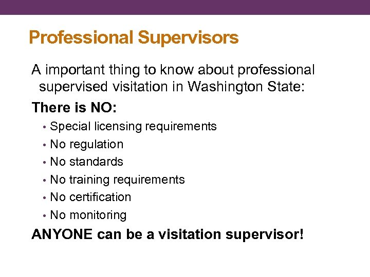 Professional Supervisors A important thing to know about professional supervised visitation in Washington State: