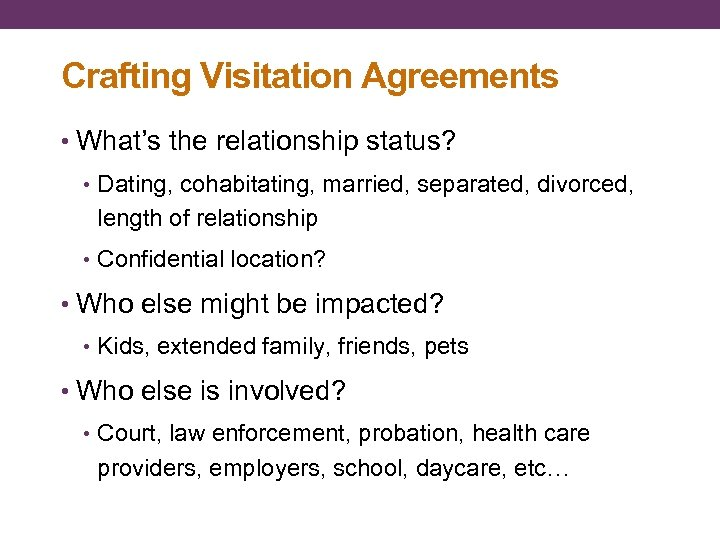 Crafting Visitation Agreements • What's the relationship status? • Dating, cohabitating, married, separated, divorced,