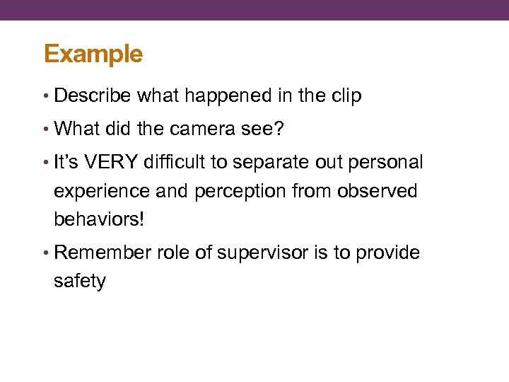 Example • Describe what happened in the clip • What did the camera see?