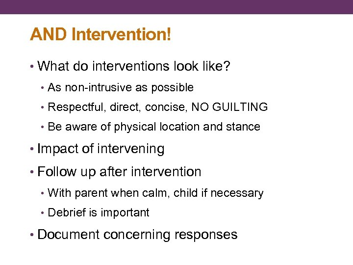 AND Intervention! • What do interventions look like? • As non-intrusive as possible •