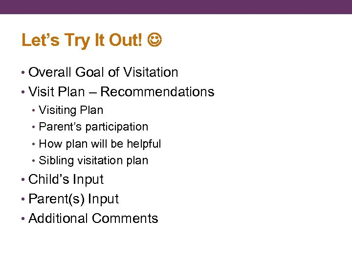 Let's Try It Out! • Overall Goal of Visitation • Visit Plan – Recommendations