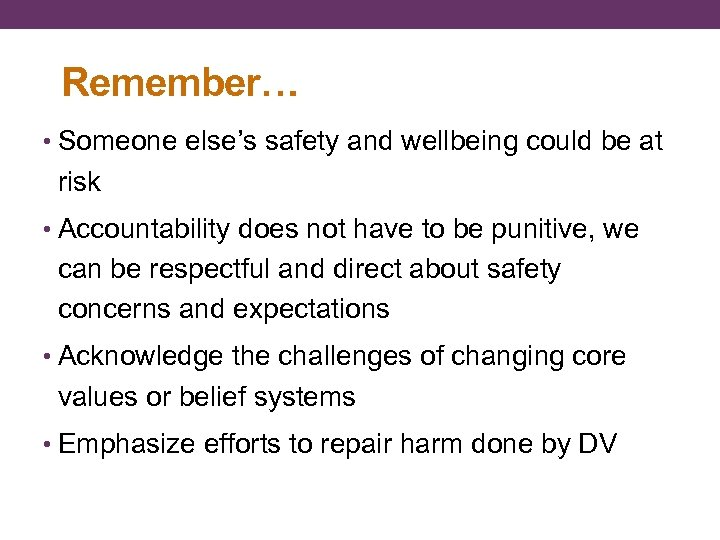 Remember… • Someone else's safety and wellbeing could be at risk • Accountability does