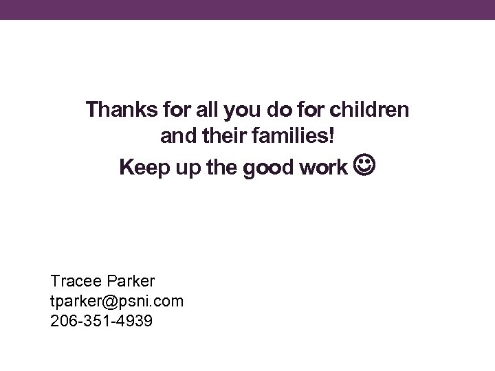 Thanks for all you do for children and their families! Keep up the good