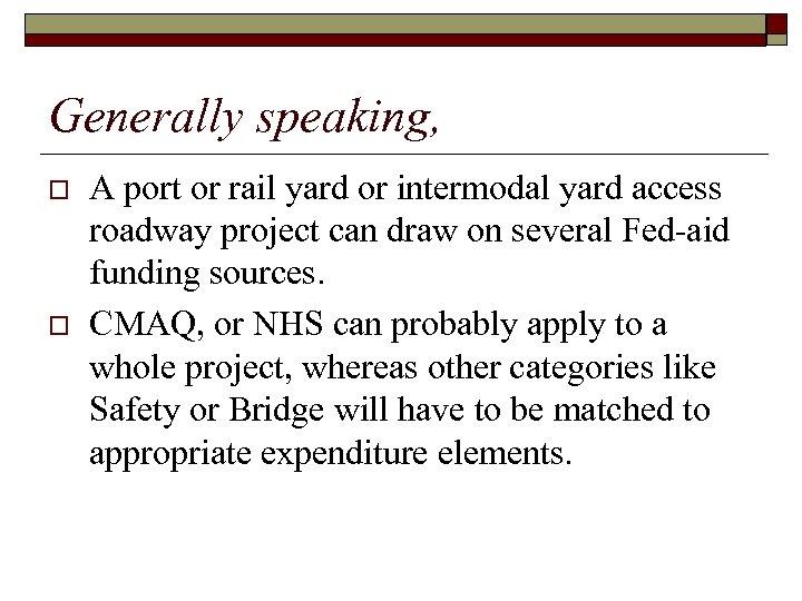 Generally speaking, o o A port or rail yard or intermodal yard access roadway