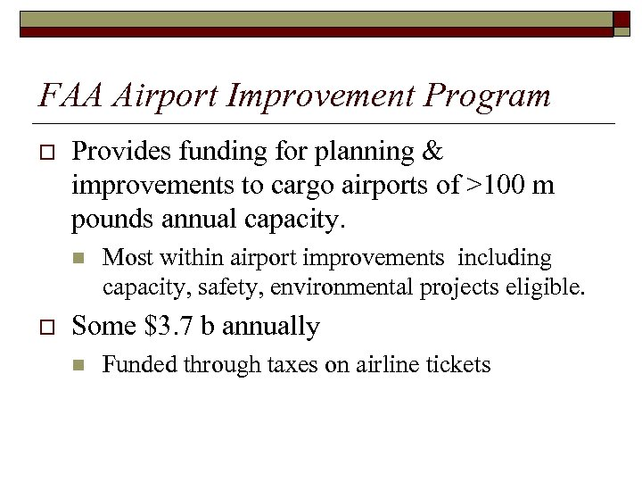 FAA Airport Improvement Program o Provides funding for planning & improvements to cargo airports