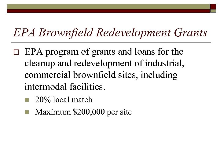 EPA Brownfield Redevelopment Grants o EPA program of grants and loans for the cleanup