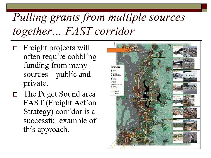 Pulling grants from multiple sources together… FAST corridor o o Freight projects will often