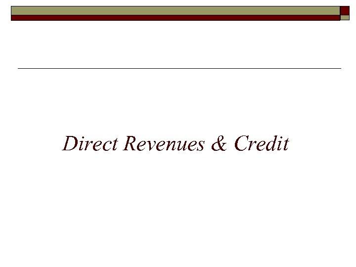 Direct Revenues & Credit