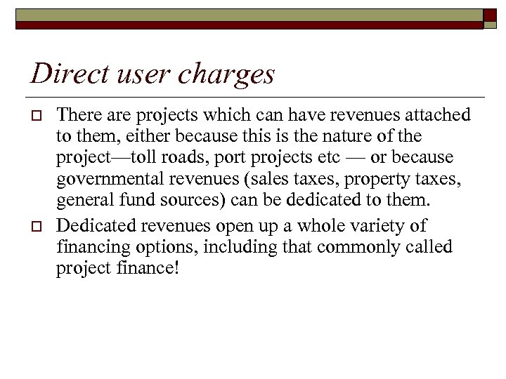 Direct user charges o o There are projects which can have revenues attached to